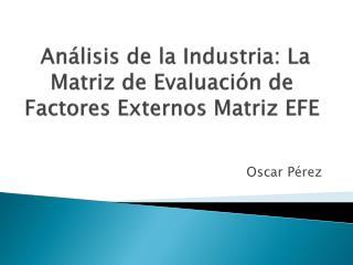 An�lisis de la Industria: La Matriz de Evaluaci�n de Factores Externos Matriz EFE
