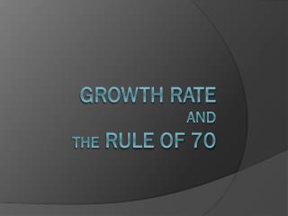 Growth Rate and the  Rule of 70