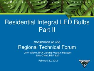 Residential Integral LED Bulbs Part II  presented to the Regional Technical Forum