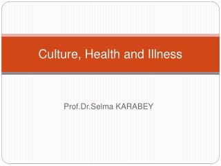 Culture ,  Health and Illness