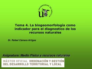Tema  4 .  La biogeomorfología como indicador para el diagnostico de los recursos naturales