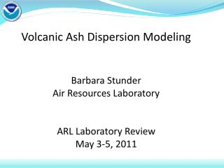 Volcanic Ash Dispersion Modeling Barbara Stunder Air Resources Laboratory ARL Laboratory Review