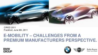 E-MOBILITY – CHALLENGES FROM A PREMIUM MANUFACTURERS PERSPECTIVE.