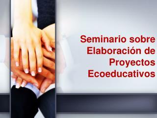 Seminario sobre Elaboración de Proyectos  Ecoeducativos
