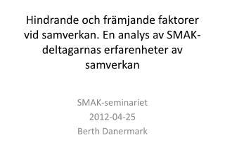SMAK-seminariet 2012-04-25 Berth Danermark