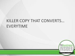 KILLER COPY THAT CONVERTS… EVERYTIME