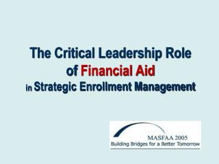 The Critical Leadership Role of  Financial Aid in  Strategic Enrollment Management