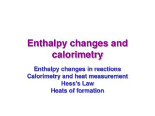 Enthalpy changes and calorimetry