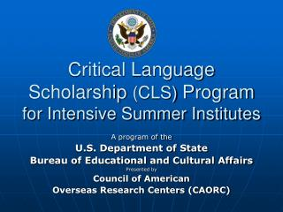 Critical Language Scholarship  (CLS)  Program for Intensive Summer Institutes