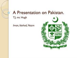 A Presentation on Pakistan.