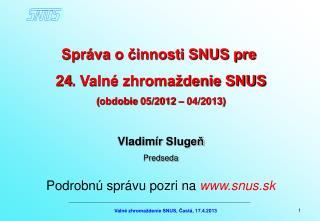 Správa o činnosti SNUS pre  24 . Valné zhromaždenie SNUS ( obdobie  05/2012 – 04/2013)