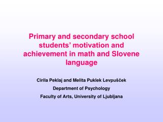 Primary and secondary school students� motivation and achievement in math and Slovene language