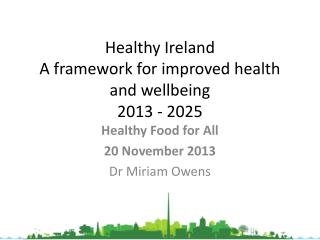 Healthy Ireland  A framework for improved health and wellbeing  2013 - 2025
