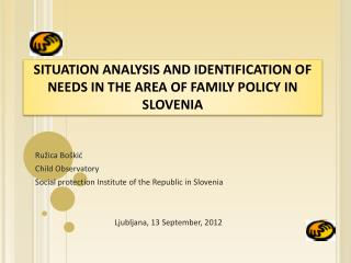 S ITUATION ANALYSIS AND IDENTIFICATION  OF  NEEDS  IN  THE AREA  OF  FAMILY POLICY  IN  SLOVENIA