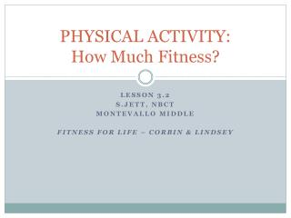 PHYSICAL ACTIVITY: How Much  Fitness ?