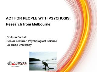 Dr John Farhall Senior Lecturer, Psychological Science La Trobe University