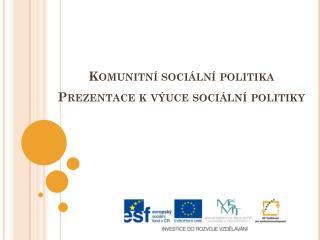 Komunitní sociální politika Prezentace k výuce sociální politiky