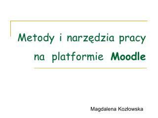 Metody i narz?dzia pracy na platformie  Moodle