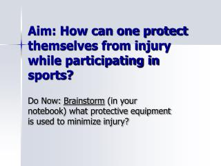 Aim: How can one protect themselves from injury while participating in sports?