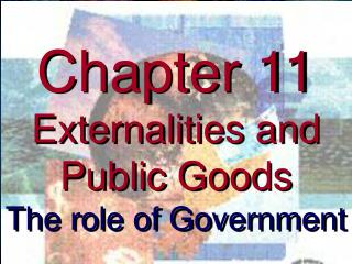 Chapter 11 Externalities and Public Goods The role of Government
