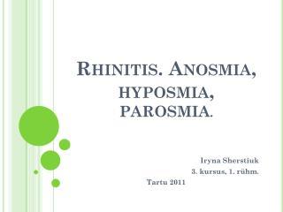 Rhinitis.  Anosmia ,  hyposmia ,  parosmia .