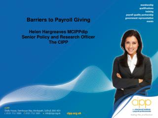 Barriers to Payroll Giving Helen Hargreaves MCIPPdip Senior Policy and Research  Officer