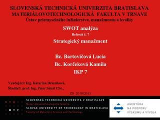 SWOT analýza Referát č. 7 Strategický manažment Bc. Bartovičová Lucia Bc. Korčeková Kamila IKP 7