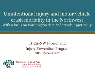 IDEA-NW Project and Injury Prevention Program NW Tribal  EpiCenter