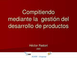 Compitiendo  mediante la  gestión del  desarrollo de productos