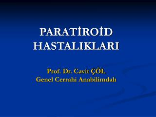 PARATİROİD HASTALIKLARI Prof. Dr. Cavit ÇÖL Genel Cerrahi Anabilimdalı