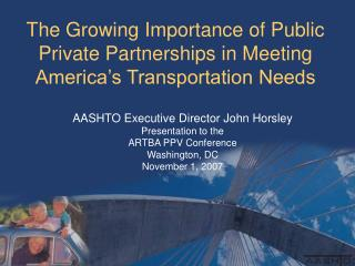 The Growing Importance of Public Private Partnerships in Meeting America's Transportation Needs