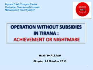 OPERATION WITHOUT SUBSIDIES IN TIRANA :    ACHIEVEMENT OR NIGHTMARE
