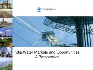 India Water Markets and Opportunities    A Perspective