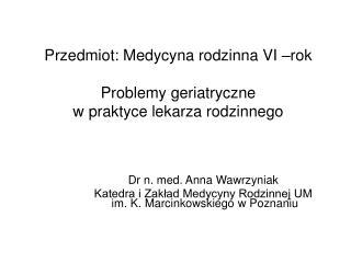 Przedmiot: Medycyna rodzinna VI –rok Problemy geriatryczne  w praktyce lekarza rodzinnego