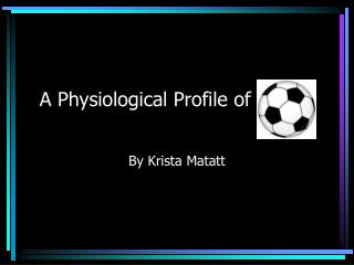A Physiological Profile of Soccer
