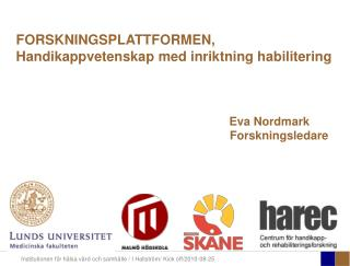 FORSKNINGSPLATTFORMEN,  Handikappvetenskap med inriktning habilitering Eva Nordmark