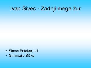 Ivan Sivec - Zadnji mega žur