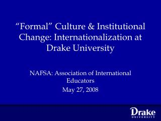 """Formal"" Culture & Institutional Change: Internationalization at Drake University"
