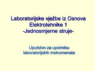 Laboratorijske vje žbe iz Osnova Elektrotehnike  1 -Jednosmjerne struje-
