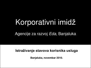 Korpora tivni imidž  Agencije za razvoj  Eda,  Banjaluk a