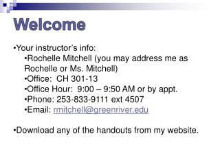 Your instructor's info: Rochelle Mitchell (you may address me as Rochelle or Ms. Mitchell)