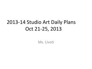 2013-14 Studio Art Daily Plans	 Oct  21-25,  2013