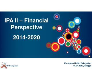 IPA II – Financial Perspective  2014-2020