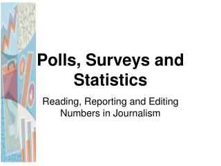 Polls, Surveys and Statistics