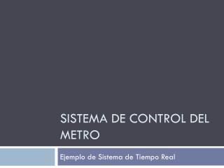 SISTEMA DE Control del Metro