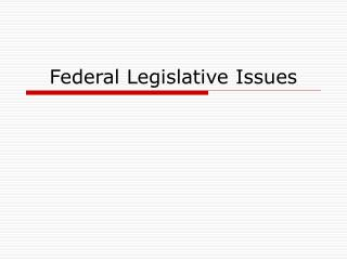 Federal Legislative Issues