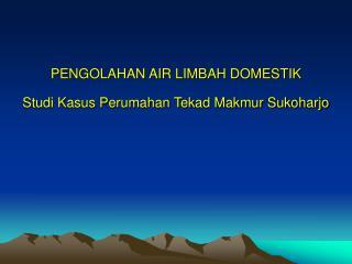 PENGOLAHAN AIR LIMBAH DOMESTIK Studi Kasus Perumahan Tekad Makmur Sukoharjo
