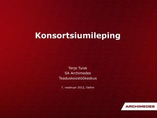 Konsortsiumileping Terje Tuisk SA Archimedes Teaduskoostöökeskus 7. veebruar 2012, Tallinn