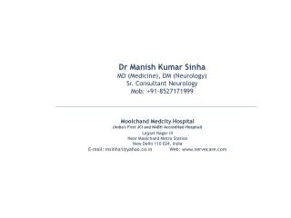 Dr Manish Kumar  Sinha MD (Medicine), DM (Neurology) Sr. Consultant Neurology Mob: +91-8527171999