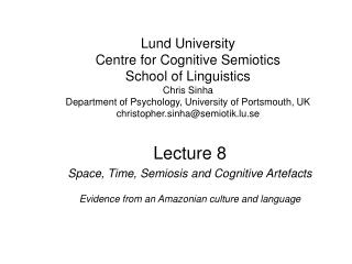 Lecture 8 Space, Time, Semiosis and Cognitive Artefacts